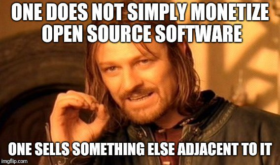 Meme: One does not simply monetize open source software